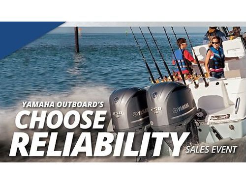Yamaha Boat Motors Choose Reliability Sales Event For a Limited Time Purchase a New Select Eligibl