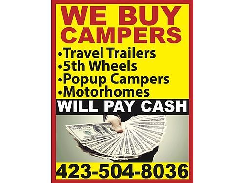 WE BUY Campers Travel Trailers Motorhomes 5TH Wheels Pop-Up Campers Recreational Vehicles Will