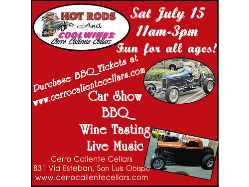 HOT RODS AND COOL WINES 10th annual Sat July 18 11am-3pm Car show BBQ Wine tasting and Live