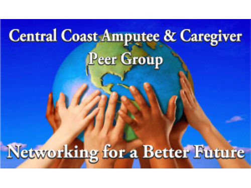 CENTRAL COAST PEER GROUP Amputee and Caregiver Meeting 3rd Saturday of every month 11am-1230pm R