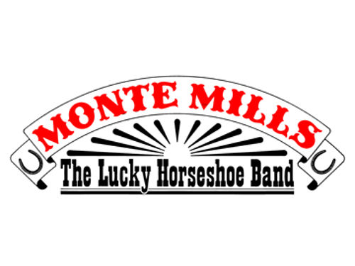 MONTE MILLS  THE LUCKY HORSESHOE BAND- Visit MonteMillscom for dates  booking information Call 8