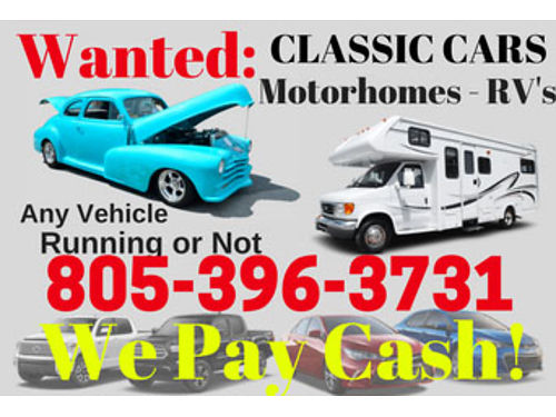 WANTED ALL VEHICLES AND RVS Classic Cars too Running or not We Pay Cash  Call us Now 805-
