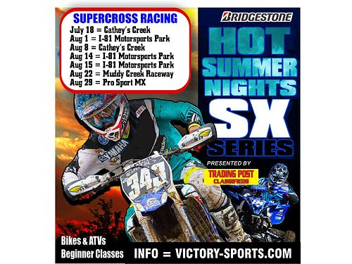 SUPERCROSS RACING Hot Summer Nights SX Series July 18 Catheys Creek Aug 1 I-81